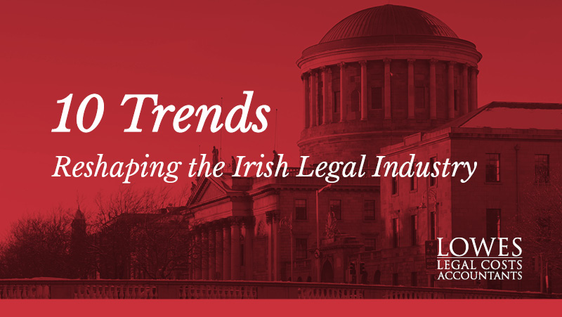 Trends REshaping the Irish LEgal Industry